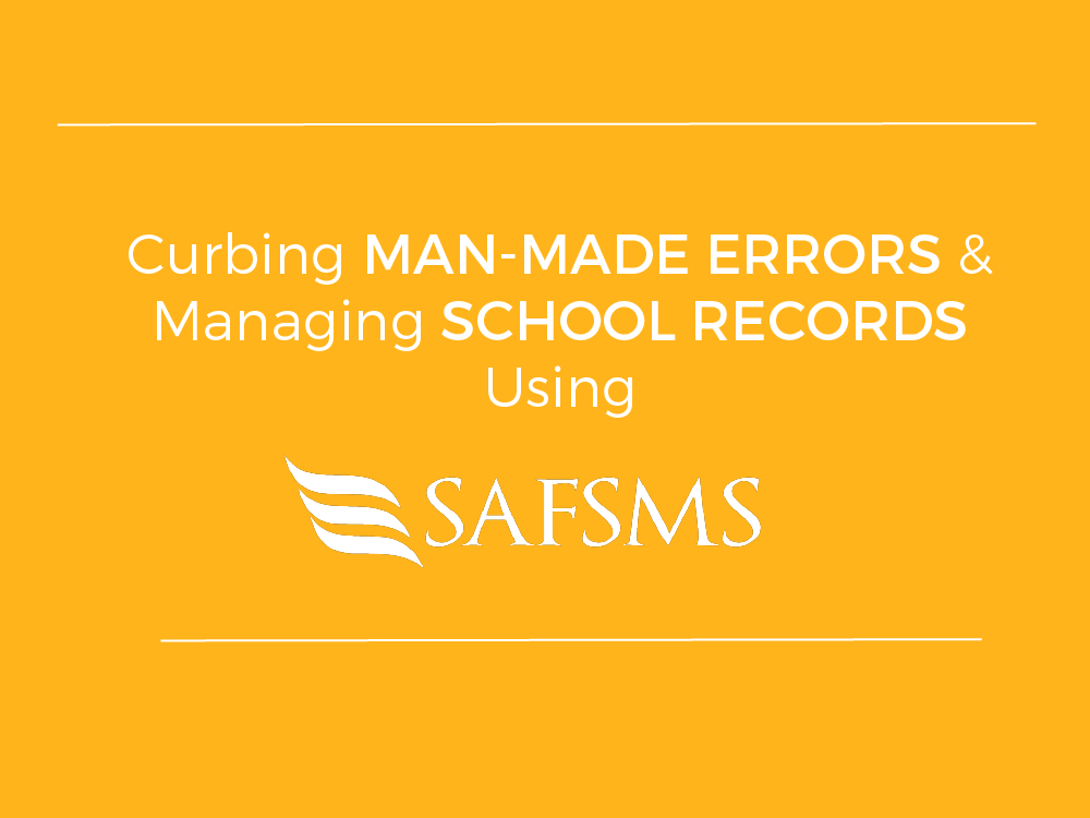 Curbing man-made errors and managing school records using SAFSMS