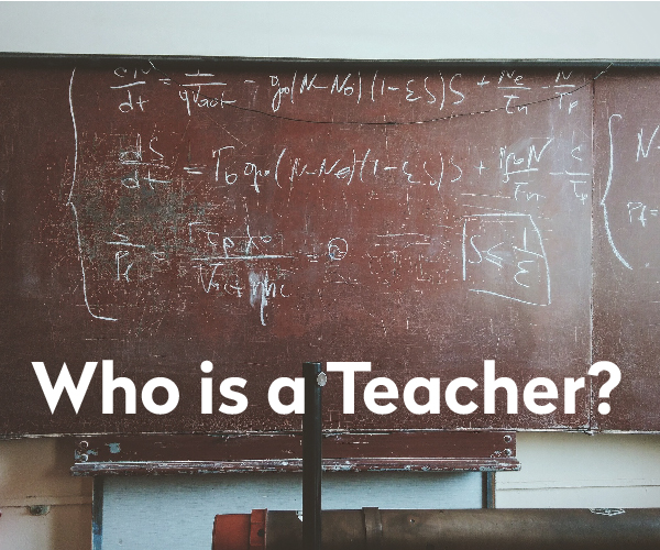 Who is a Teacher?
