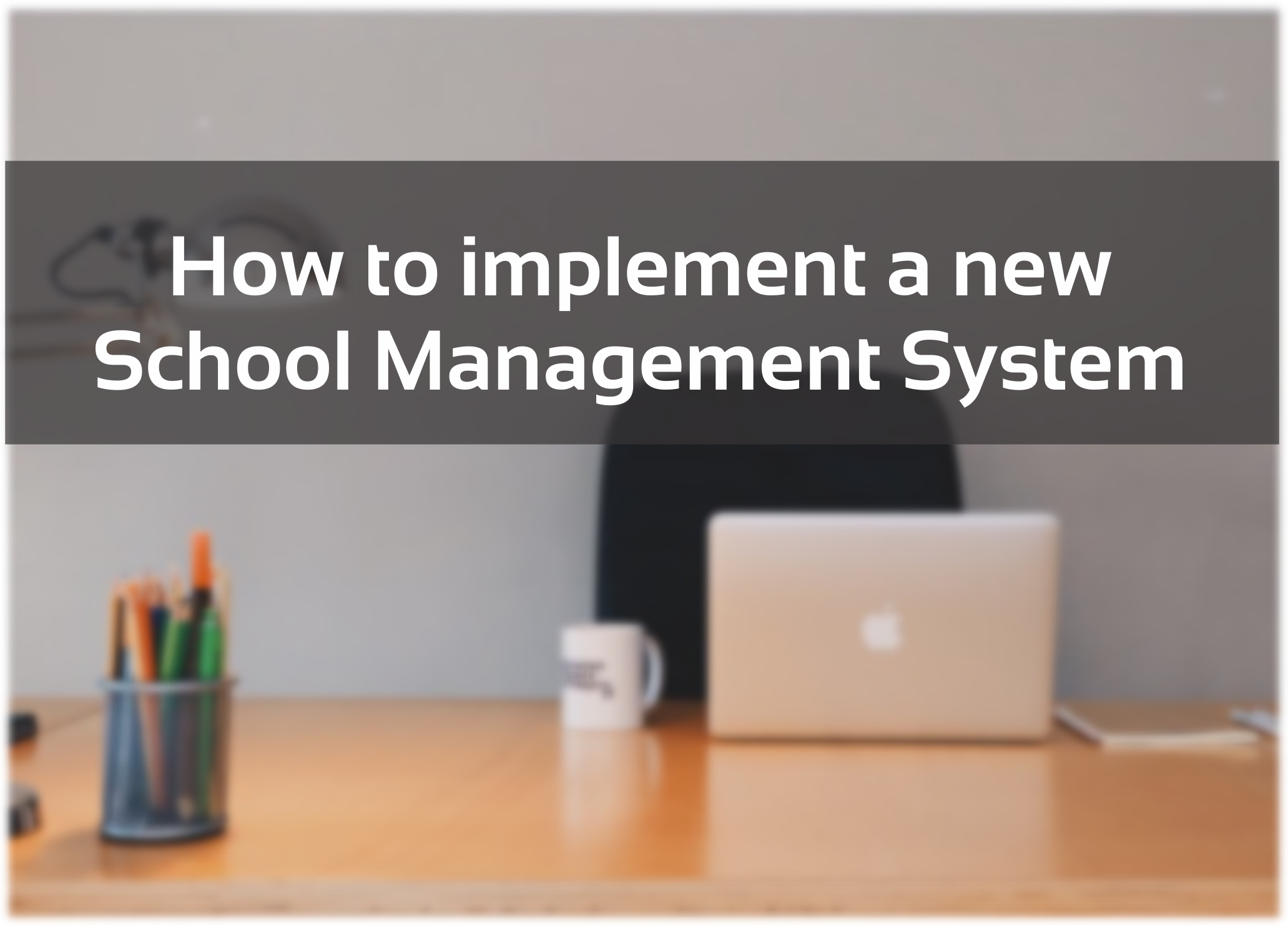 Implementing a new School Management System