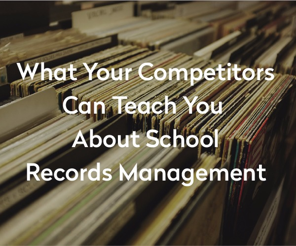 What Your Competitors can teach you about School Records Management