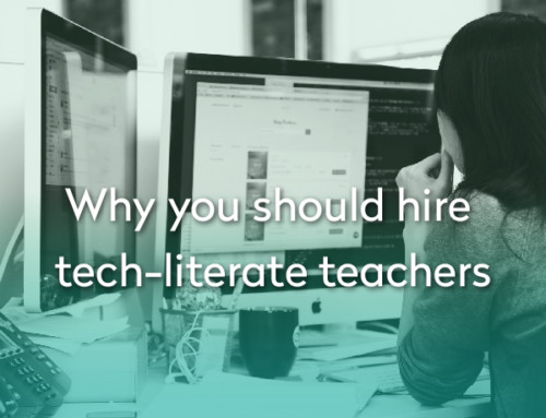 The 2 Most Important Reasons you should hire Tech-literate teachers