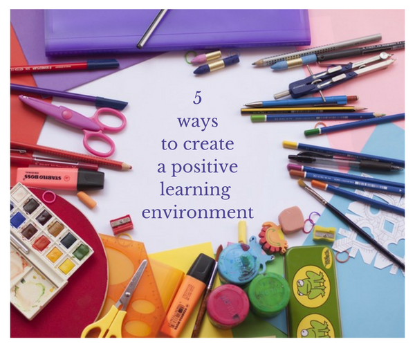 5 Ways to Create a Positive Learning Environment