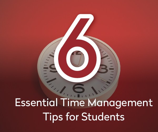6 Essential Time Management Tips for Students