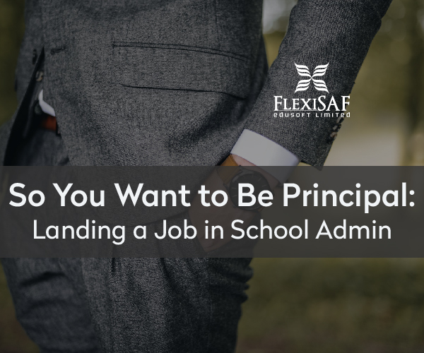 So You Want to Be Principal: Landing a Job in School Admin