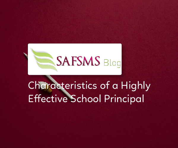 5 Qualities Of A Good School Principal | SAFSMS Blog
